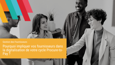 Pourquoi impliquer vos fournisseurs dans la digitalisation de votre cycle Procure-to-Pay