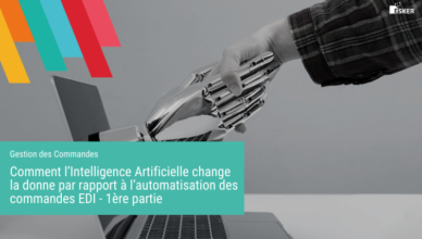 Comment l'Intelligence Artificielle change la donne par rapport à l'automatisation des commandes EDI - 1ère partie