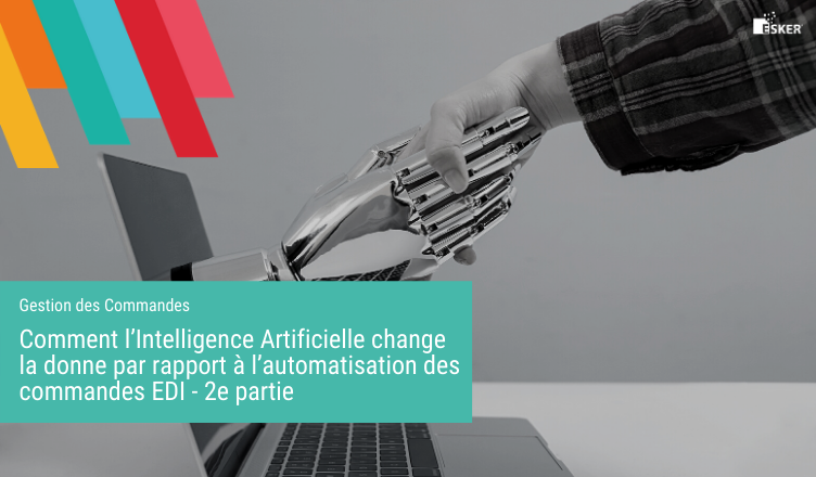 Comment l'Intelligence Artificielle change la donne par rapport à l'automatisation des commandes EDI - 2epartie
