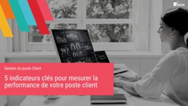 5 indicateurs clés pour mesurer la performance de votre poste client - Blog de la Démat'