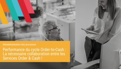 Performance du cycle Order-to-Cash - Collaboration Order & Cash - Blog de la Démat