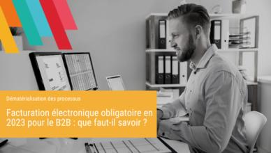 Facturation électronique obligatoire en 2023 pour le B2B que faut-il savoir - Blog de la Démat