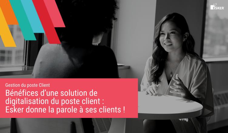 Bénéfices d'une solution de digitalisation du poste client Esker donne la parole à ses clients - Blog de la Demat