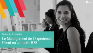 Le Management de l'Expérience Client en contexte B2B - Blog de la Demat