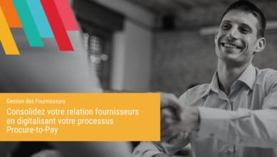Consolidez votre relation fournisseurs en digitalisant votre processus Procure-to-Pay