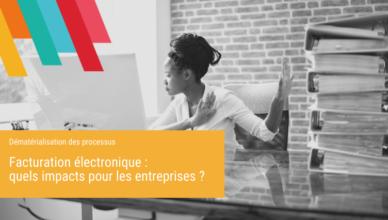 Facturation électronique quels impacts pour les entreprises - Blog de la Démat