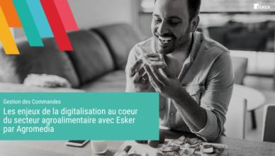 Les enjeux de la digitalisation au coeur du secteur agroalimentaire avec Esker par Agromedia - Blog de la démat