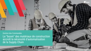 Le « boom » des matériaux de construction accroît la nécessité d'automatisation de la Supply Chain